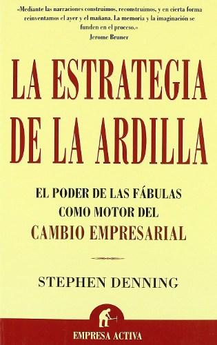 La estrategia de la ardilla, el motor de las fábulas como motor de cambio empresarial, de Stephen Denning - Portada