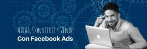 Atrae, Convierte y Vende con Facebook Ads