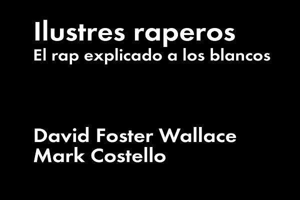 Ilustres raperos de David Foster Wallace y Mark Costello