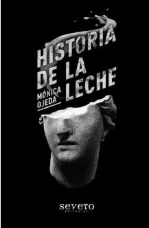 Historia de la leche de Mónica Ojeda