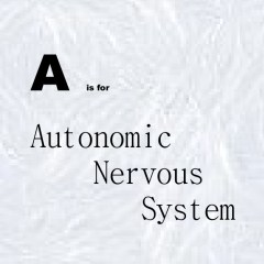 A is for Autonomic Nervous System