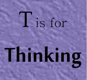 T – Thinking