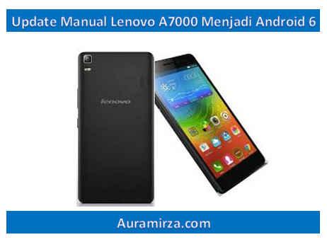 update manual lenovo a7000 menjadi android 6 marshmallow