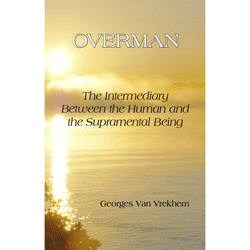 Overman: The Intermediary between the Human and the Supramental Being