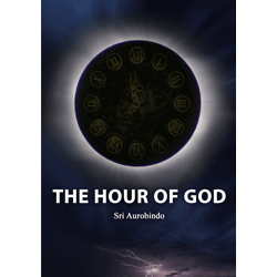 The Hour of God by Sri Aurobindo