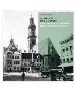 Buch, Aufbruch und Umbruch, Freising in Fotografien der Jahre 1900 bis 1920