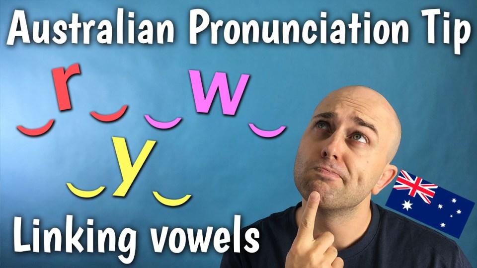 aussie english, linking vowels, linking y, linking w, linking r, intrusive r