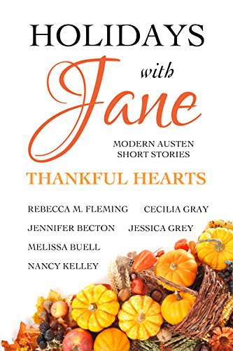 Holidays with Jane: Thankful Hearts by Cecilia Gray, Jennifer Becton, Jessica Grey, Melissa Buell, Nancy Kelley, Rebecca Fleming