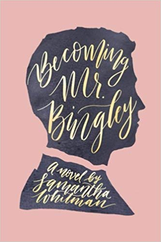 Becoming Mr. Bingley by Samantha Whitman