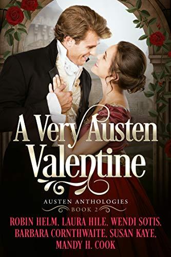 A Very Austen Valentine by Barbara Cornthwaite, Laura Hile, Mandy Cook, Robin Helm, Susan Kaye, Wendi Sotis