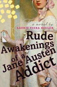 Rude Awakenings of a Jane Austen Addict, by Laurie Viera Rigler (2009)