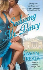Seducing Mr. Darcy, by Gwyn Cready (2008)
