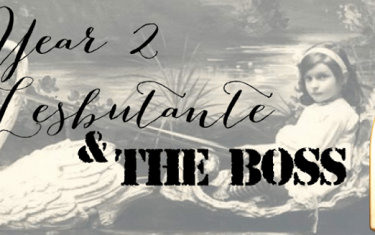 YEAR 2 – Lesbutante and the Boss