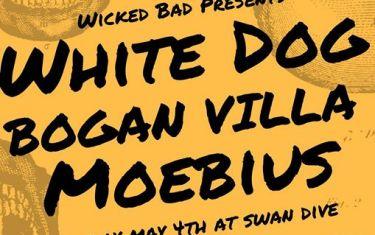 Wicked Bad Presents: White Dog // Bogan Villa // Moebius