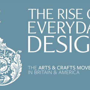 The Rise of Everyday Design: The Arts and Crafts Movement in Britain and America