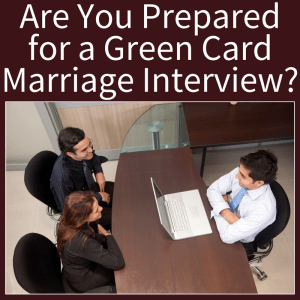 Are You Prepared for a Green Card Marriage Interview
