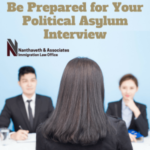 Be Prepared for Your Asylum Interview USA Political Asylum | Nanthaveth & Associates