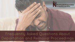 Frequently Asked Questions About Deportation and Removal Proceedings for a Deportation Attorney