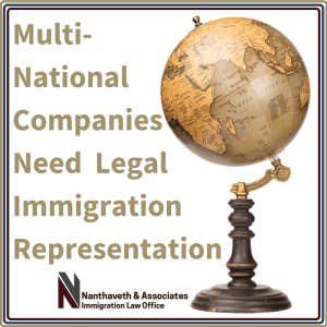 Multi-National CompaniesNeed LegalImmigration Representation | Nanthaveth & Associates