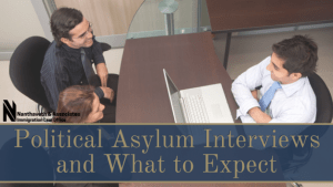 Political Asylum Interviews and What to Expect