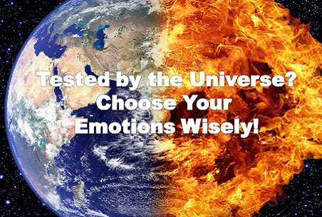 Tested by the Universe? Choose Your Emotions Wisely!