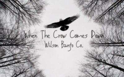 Wilson Banjo Co. When the Crow Comes Down