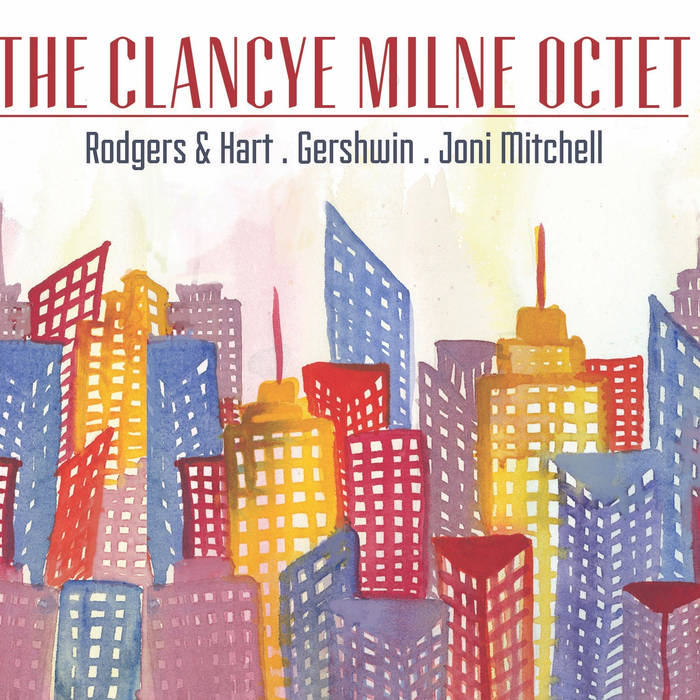 Album Review: The Clancye Milne Octet / Rodgers & Hart Gershwin Joni Mitchell