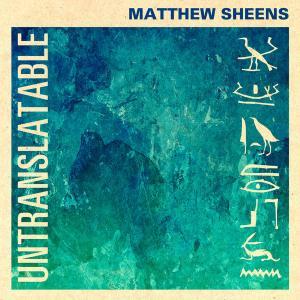 Matthew Sheens Untranslateable