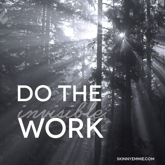 Do the invisible work.