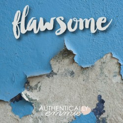 Transparent Tuesday: Be Flawsome
