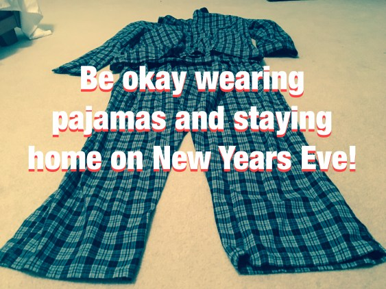 Why it's quite okay to wear pajamas on New Years Eve and stay home!