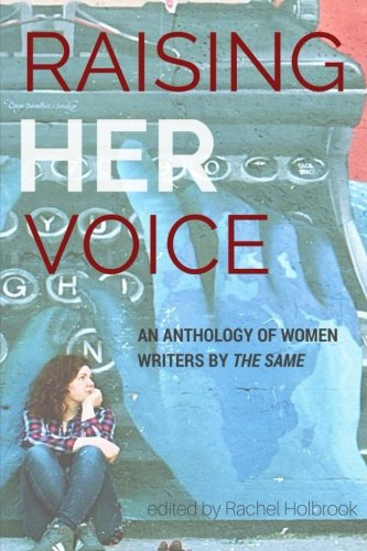 Raising Her Voice; An Anthology of Women Writers