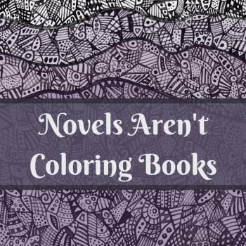 Novels Aren't Coloring Books