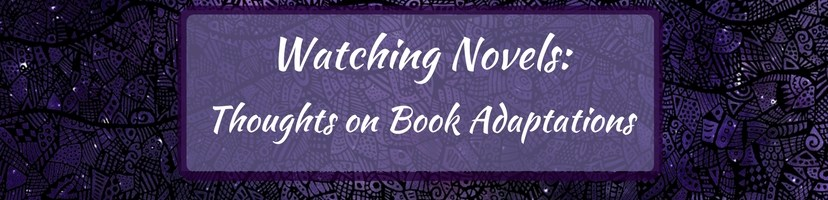 Watching Novels: Thoughts on Book Adaptations