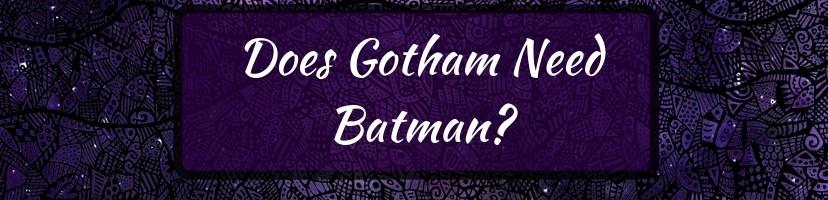 Does Gotham Need Batman?