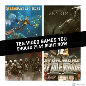Ten Video Games You Should Play Right Now