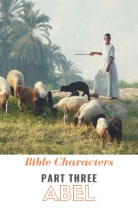 Bible Characters Part Three: Abel