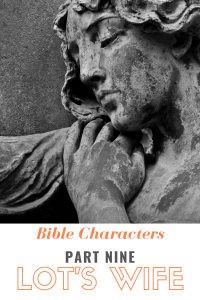 Bible Characters Part Nine: Lot's Wife