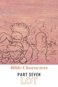 Bible Characters Part Seven: Lot
