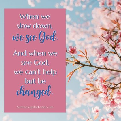 slow down and see God; see God and be changed
