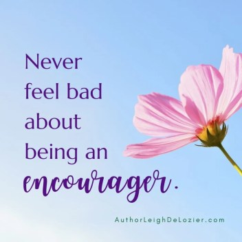 never feel bad about being an encourager