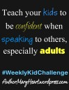 For this #WeeklyKidChalleng, we will be working on teaching them to be more confident when speaking to others.