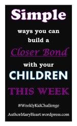 Simple ways you can build a closer bond with your children this week. It may surprise you!