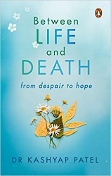 Between Life And Death by Dr Dr Kashyap Patel
