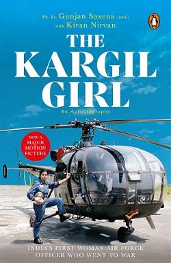 The Kargil Girl by Gunjan Saxena and Kiran Nirvan