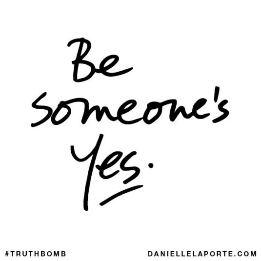 Be a yes!