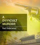 A Difficult Murder by Paul Underwood
