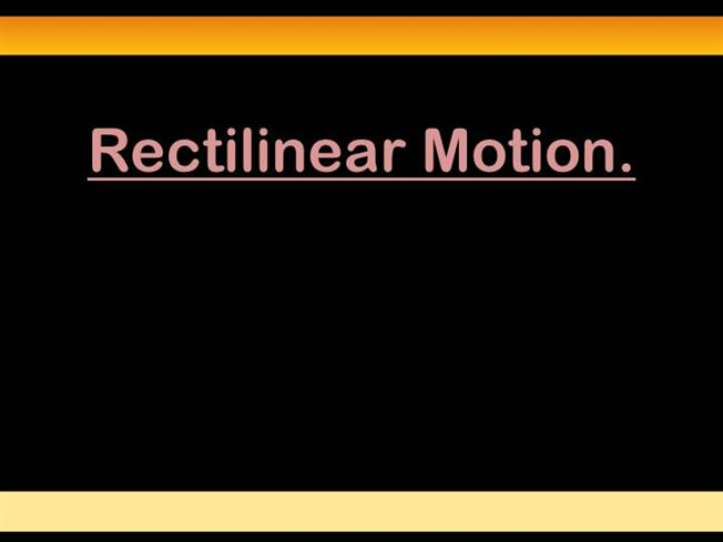 Rectilinear Motion In Mechanic Amp Dynamics Authorstream