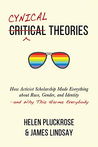 Cynical Theories Helen Pluckrose James Lindsay