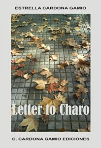 Letter to Charo by Estrella Cardona Gamio. Translation by Olga Núñez Miret